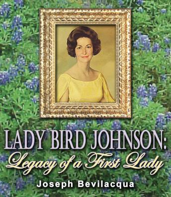 Lady Bird Johnson: Legacy of a First Lady