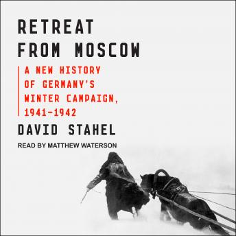 Retreat from Moscow: A New History of Germany's Winter Campaign, 1941-1942, David Stahel