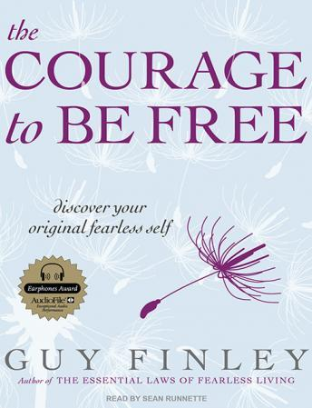 Courage to Be Free: Discover Your Original Fearless Self, Guy Finley