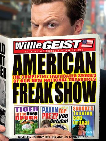 Download American Freak Show: The Completely Fabricated Stories of Our New National Treasures by Willie Geist