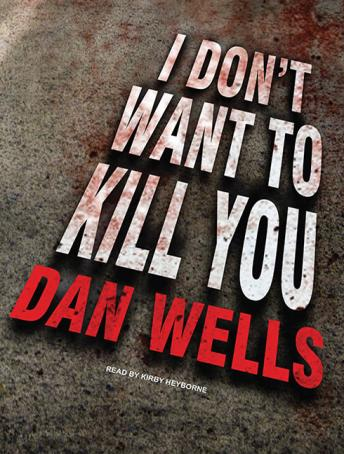 I Don't Want to Kill You, Dan Wells
