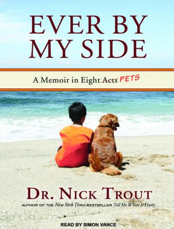 Ever By My Side: A Memoir in Eight [Acts] Pets, Nick Trout