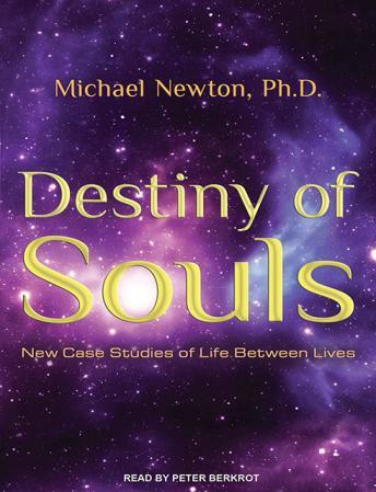 Destiny of Souls: New Case Studies of Life Between Lives, Michael Newton, Ph.D.