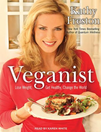 Download Veganist: Lose Weight, Get Healthy, Change the World by Kathy Freston