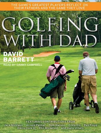 Golfing with Dad: The Game's Greatest Players Reflect on Their Fathers and the Game They Love