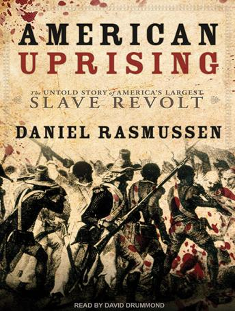 American Uprising: The Untold Story of America's Largest Slave Revolt, Daniel Rasmussen