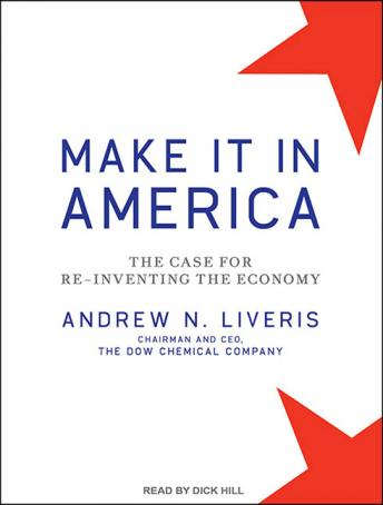 Make It in America: The Case for Re-Inventing the Economy, Andrew N. Liveris