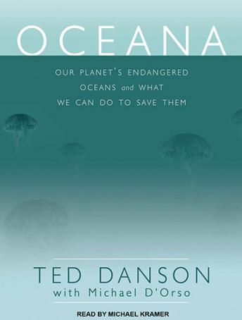 Oceana: Our Planet's Endangered Oceans and What We Can Do to Save Them, Ted Danson, Michael D'Orso