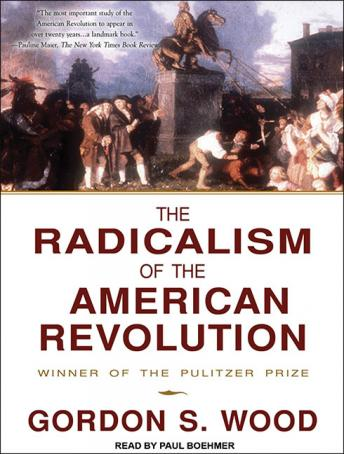 The Radicalism of the American Revolution