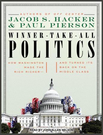 Download Winner-Take-All Politics: How Washington Made the Rich Richer--And Turned Its Back on the Middle Class by Jacob S. Hacker, Paul Pierson