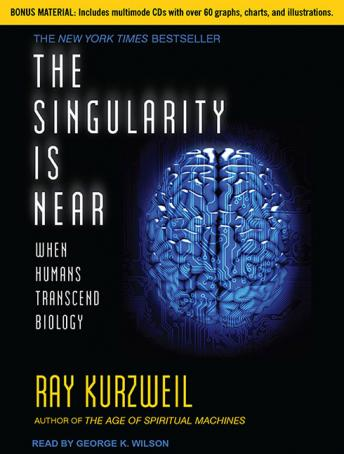 Singularity Is Near: When Humans Transcend Biology, Ray Kurzweil