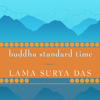 Download Buddha Standard Time: Awakening to the Infinite Possibilities of Now by Lama Surya Das