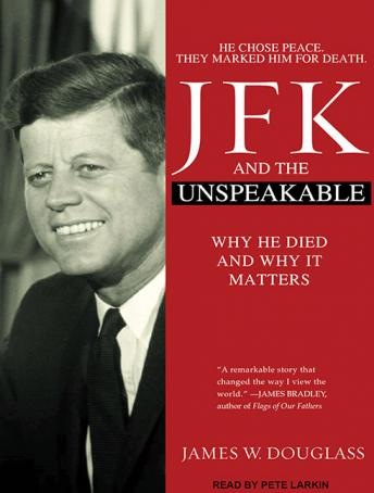 JFK and the Unspeakable: Why He Died and Why It Matters, James W. Douglass