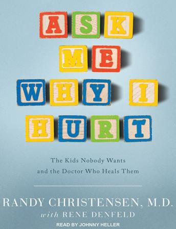 Ask Me Why I Hurt: The Kids Nobody Wants and the Doctor Who Heals Them, Rene Denfeld, Randy Christensen
