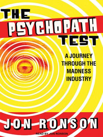 Download Psychopath Test: A Journey Through the Madness Industry by Jon Ronson