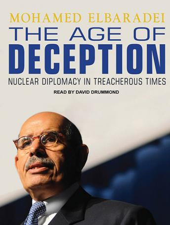 Age of Deception: Nuclear Diplomacy in Treacherous Times, Mohamed Elbaradei