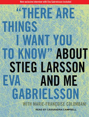 Download 'There Are Things I Want You to Know' About Stieg Larsson and Me by Eva Gabrielsson, Marie-Francoise Colombani