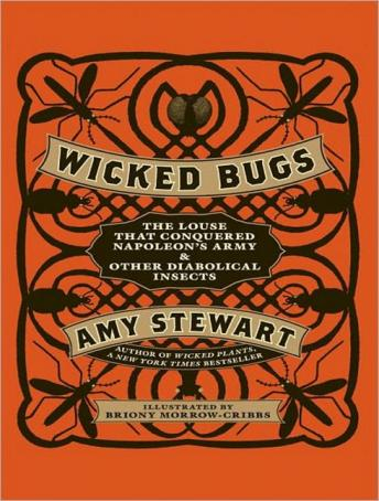 Wicked Bugs: The Louse That Conquered Napoleon's Army and Other Diabolical Insects, Amy Stewart