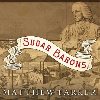 Sugar Barons: Family, Corruption, Empire, and War in the West Indies, Matthew Parker