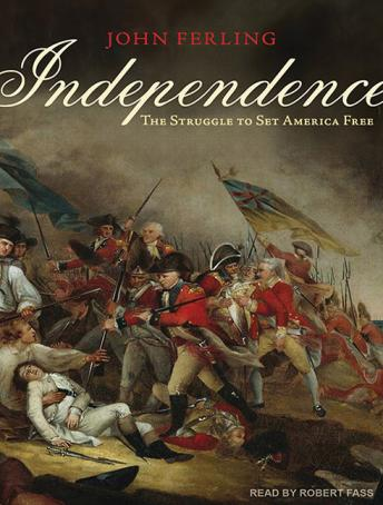 Independence: The Struggle to Set America Free, John Ferling
