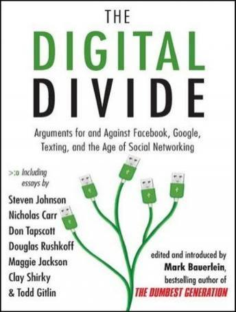 Digital Divide: Writings for and Against Facebook, Youtube, Texting, and the Age of Social Networking, Mark Bauerlein