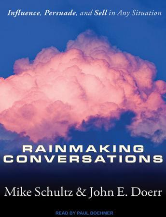 Rainmaking Conversations: Influence, Persuade, and Sell in Any Situation, John E. Doerr, Mike Schultz
