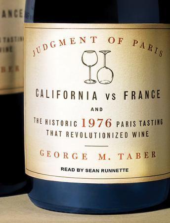 Judgment of Paris: California vs. France and the Historic 1976 Paris Tasting That Revolutionized Wine, George M. Taber