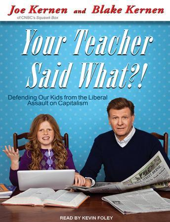 Download Your Teacher Said What?!: Defending Our Kids from the Liberal Assault on Capitalism by Blake Kernen, Joe Kernen