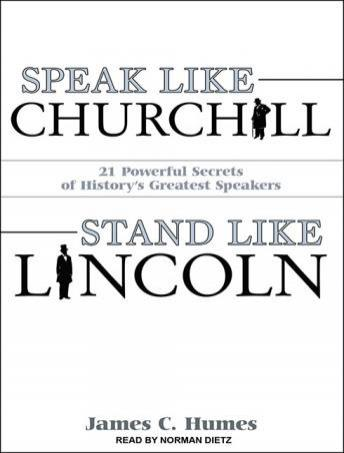 Download Speak Like Churchill, Stand Like Lincoln: 21 Powerful Secrets of History's Greatest Speakers by James C. Humes