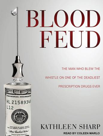 Blood Feud: The Man Who Blew the Whistle on One of the Deadliest Prescription Drugs Ever, Kathleen Sharp