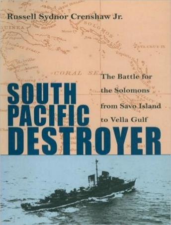 South Pacific Destroyer: The Battle for the Solomons from Savo Island to Vella Gulf, Russel Sydnor Crenshaw