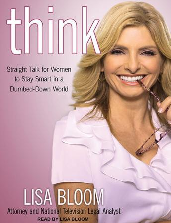 Think: Straight Talk for Women to Stay Smart in a Dumbed-Down World, Lisa Bloom
