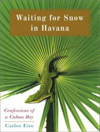 Waiting for Snow in Havana: Confessions of a Cuban Boy, Carlos Eire
