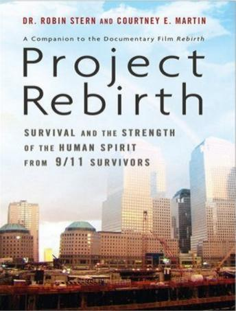 Project Rebirth: Survival and the Strength of the Human Spirit from 9/11 Survivors, Courtney E. Martin, Robin Stern