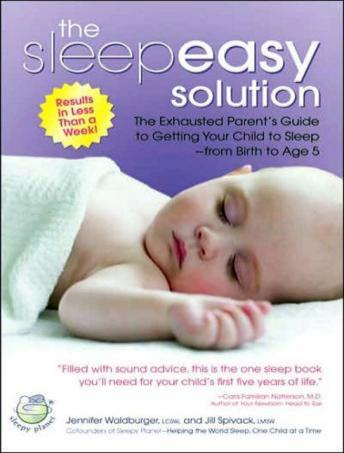 Sleepeasy Solution: The Exhausted Parent's Guide to Getting Your Child to Sleep from Birth to Age 5, Jill Spivack, Jennifer Waldberger