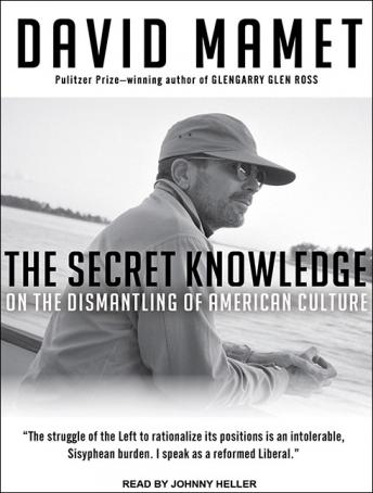 Secret Knowledge: On the Dismantling of American Culture, David Mamet