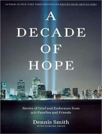 Decade of Hope: Stories of Grief and Endurance from 9/11 Families and Friends, Deirdre Smith, Dennis Smith