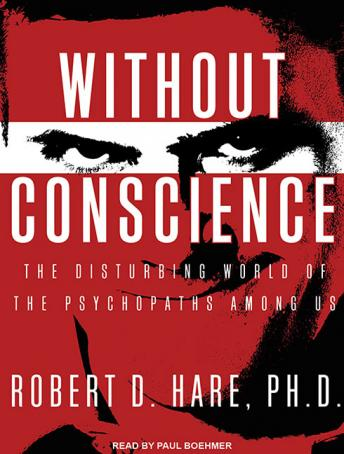 Without Conscience: The Disturbing World of the Psychopaths Among Us, Robert D. Hare, Ph.D.