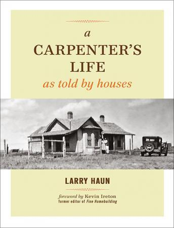 A Carpenter's Life as Told by Houses, Larry Haun