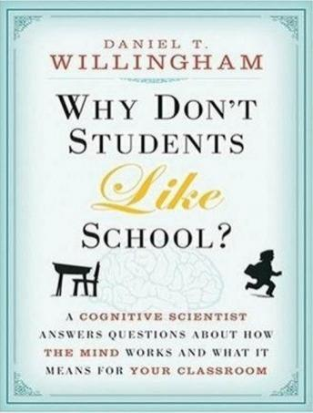 Why Don't Students Like School?: A Cognitive Scientist Answers Questions about How the Mind Works and What It Means for the Classroom, Daniel T. Willingham