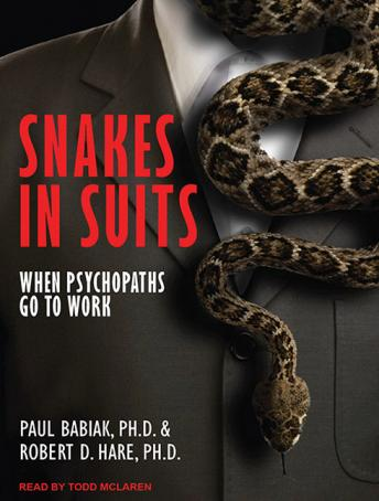 Snakes in Suits: When Psychopaths Go To Work, Paul Babiak, Ph.D., Robert D. Hare, Ph.D.