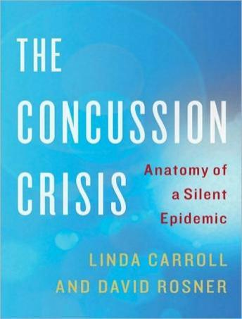 Concussion Crisis: Anatomy of a Silent Epidemic, David Rosner, Linda Carroll