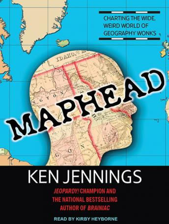 Maphead: Charting the Wide, Weird World of Geography Wonks, Ken Jennings