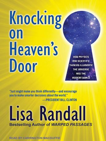 Knocking on Heaven's Door: How Physics and Scientific Thinking Illuminate the Universe and the Modern World, Lisa Randall