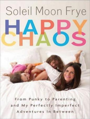 Happy Chaos: From Punky to Parenting and My Perfectly Imperfect Adventures in Between, Soleil Moon Frye