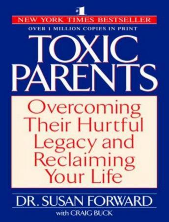 Toxic Parents: Overcoming Their Hurtful Legacy and Reclaiming Your Life, Dr. Susan Forward, Craig Buck