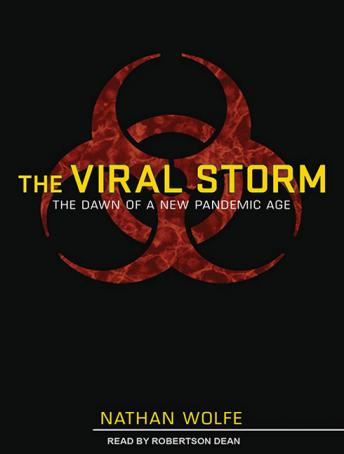 Viral Storm: The Dawn of a New Pandemic Age, Nathan Wolfe