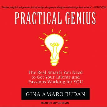 Practical Genius: The Real Smarts You Need to Get Your Talents and Passions Working for You, Gina Amaro Rudan