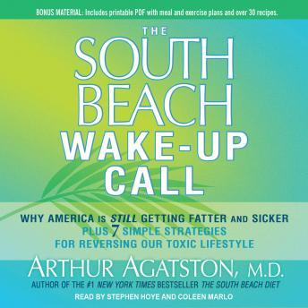 South Beach Wake-Up Call: Why America Is Still Getting Fatter and Sicker, Plus 7 Simple Strategies for Reversing Our Toxic Lifestyle, Arthur Agatston, M.D.