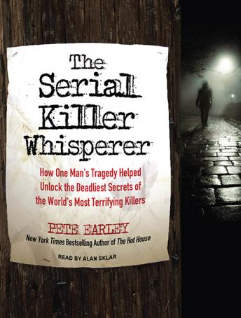 Download Serial Killer Whisperer: How One Man's Tragedy Helped Unlock the Deadliest Secrets of the World's Most Terrifying Killers by Pete Earley